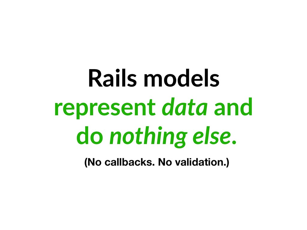 Rails models represent data and do nothing else...