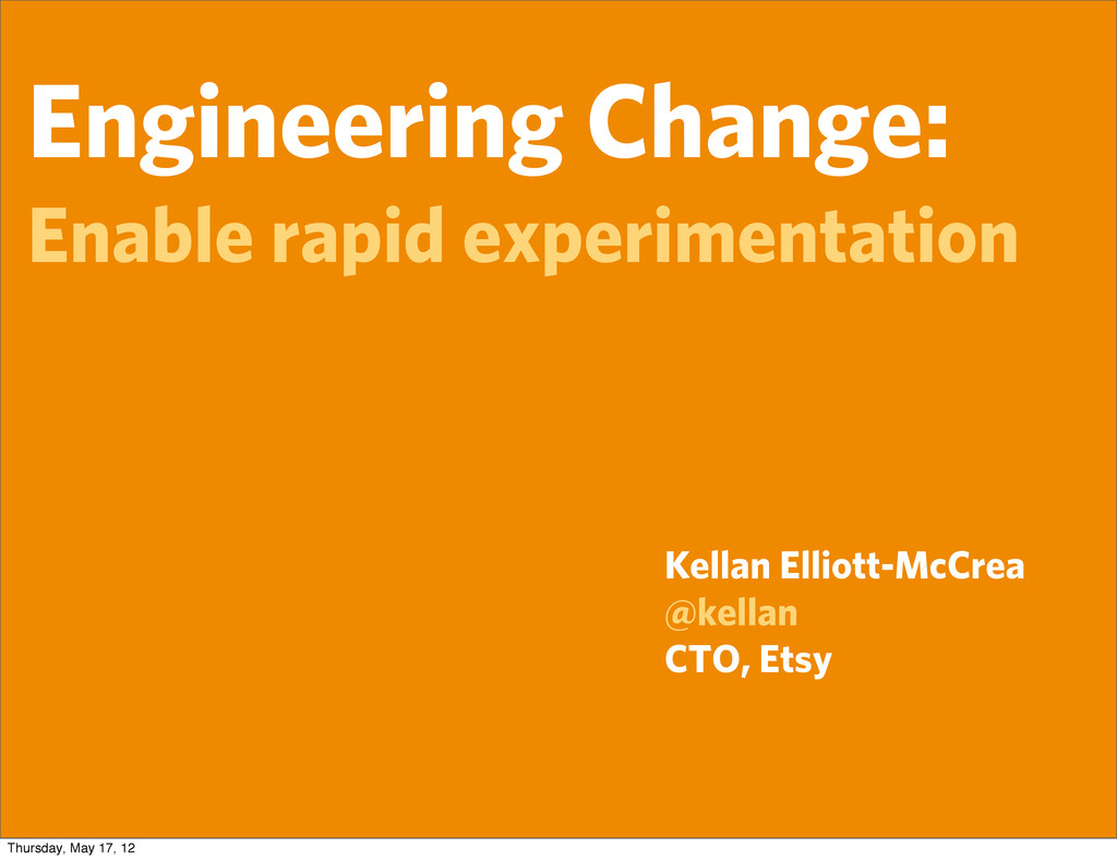 Engineering Change: Enable rapid experimentatio...