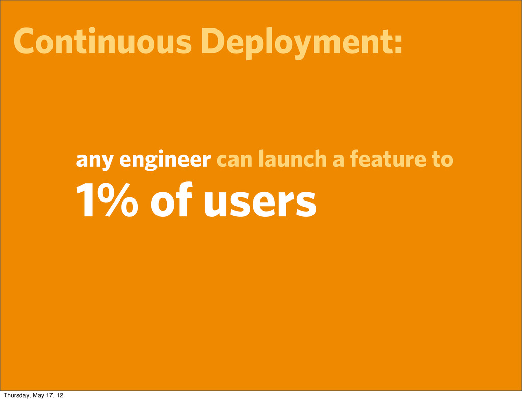 Continuous Deployment: any engineer can launch ...