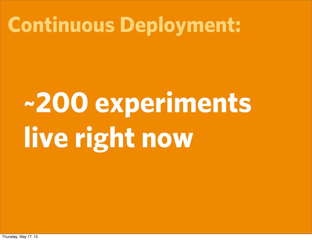 Continuous Deployment: ~200 experiments live ri...