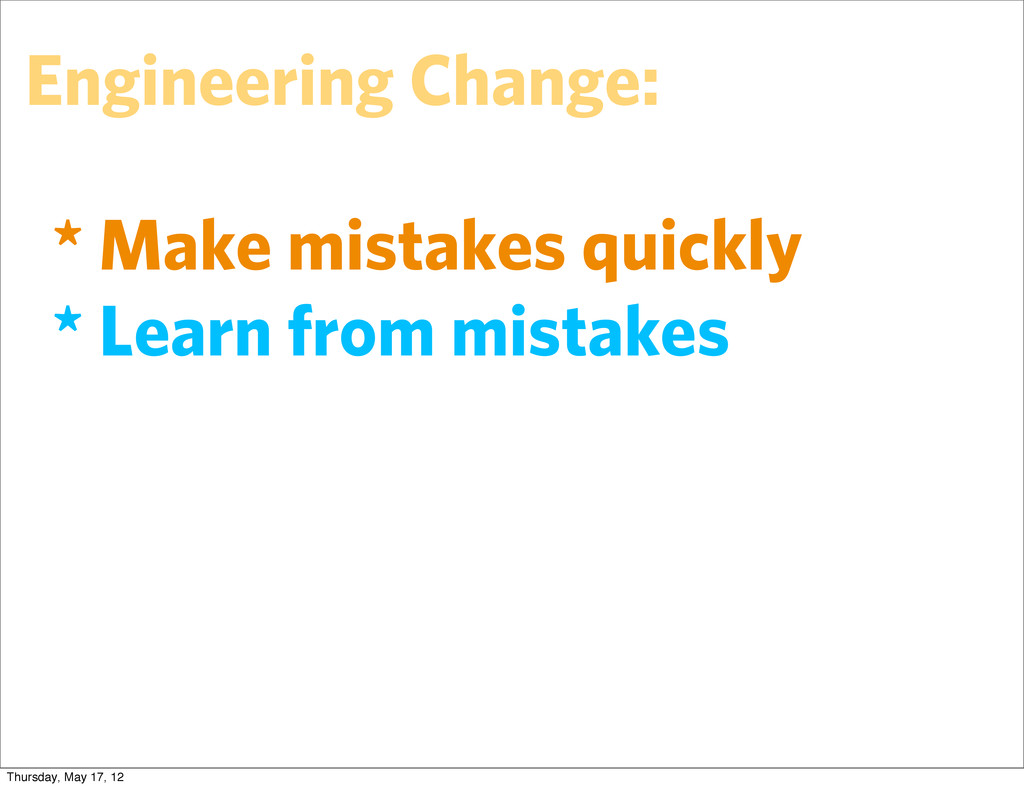 Engineering Change: * Make mistakes quickly * L...