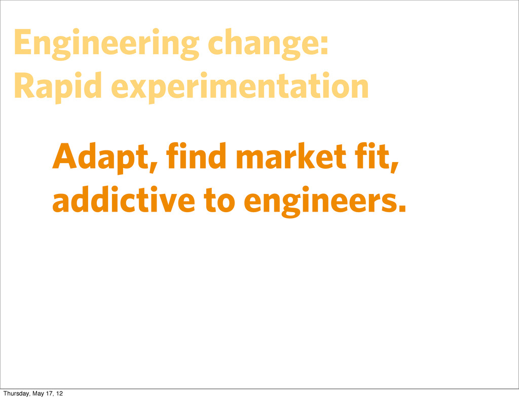 Adapt, find market fit, addictive to engineers. E...