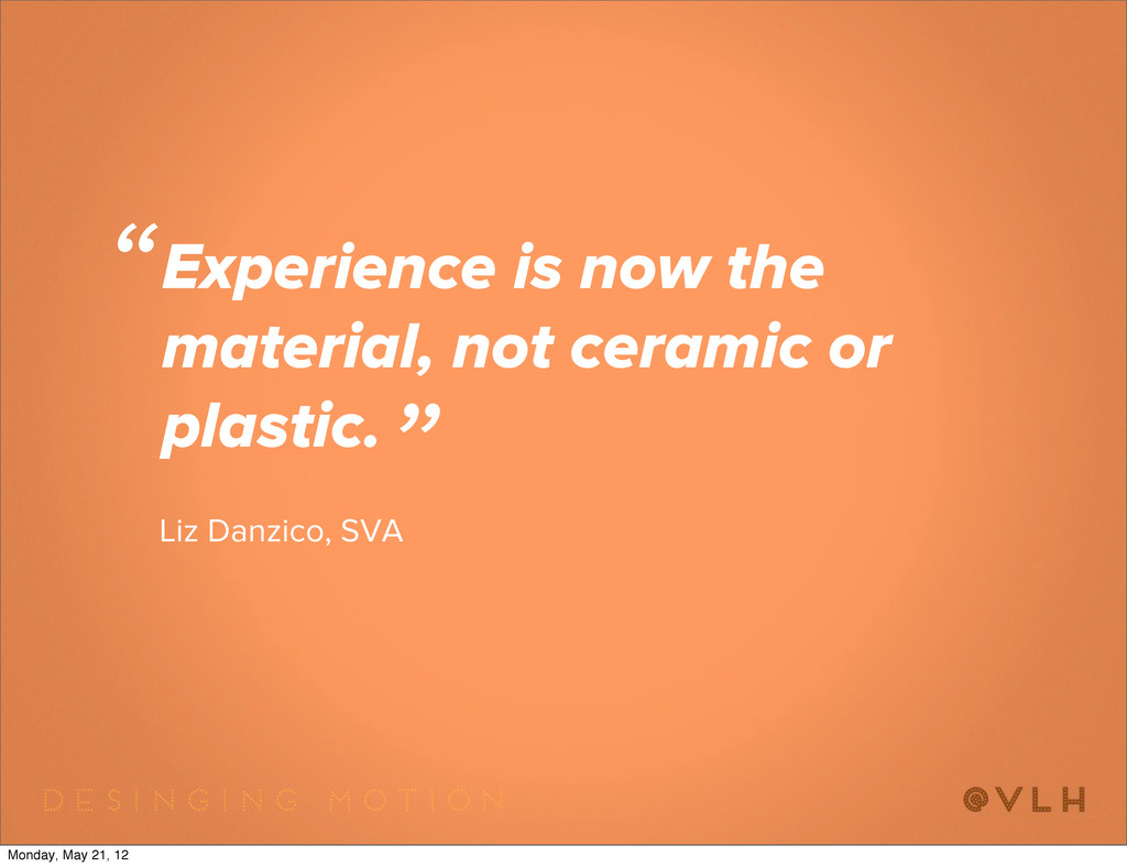 Experience is now the material, not ceramic or ...
