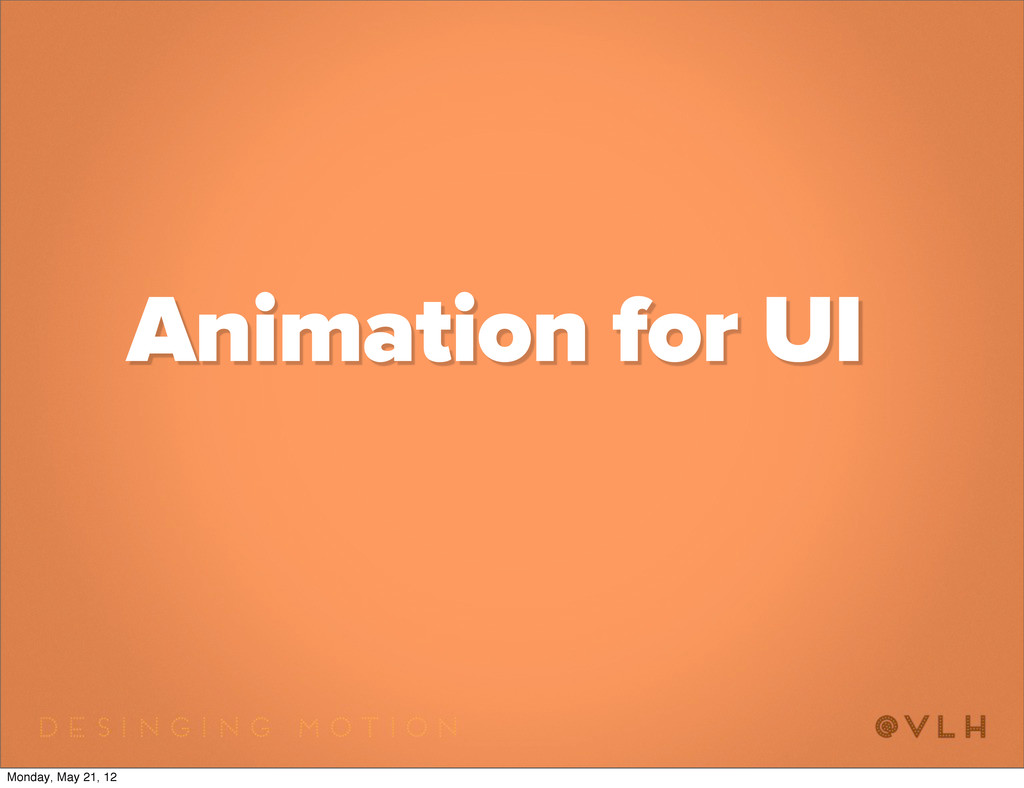 Animation for UI Monday, May 21, 12
