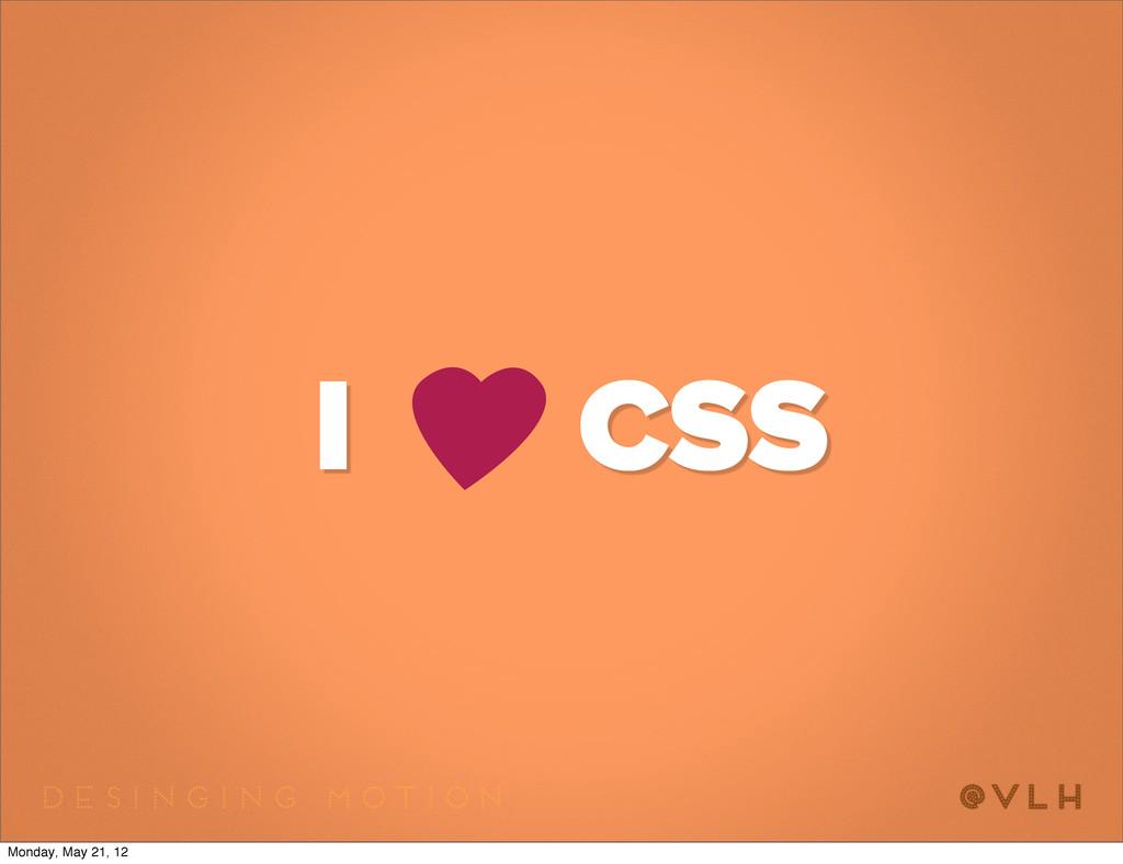 I CSS Monday, May 21, 12