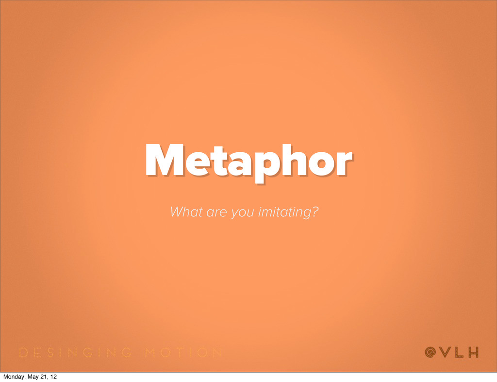 Metaphor What are you imitating? Monday, May 21...