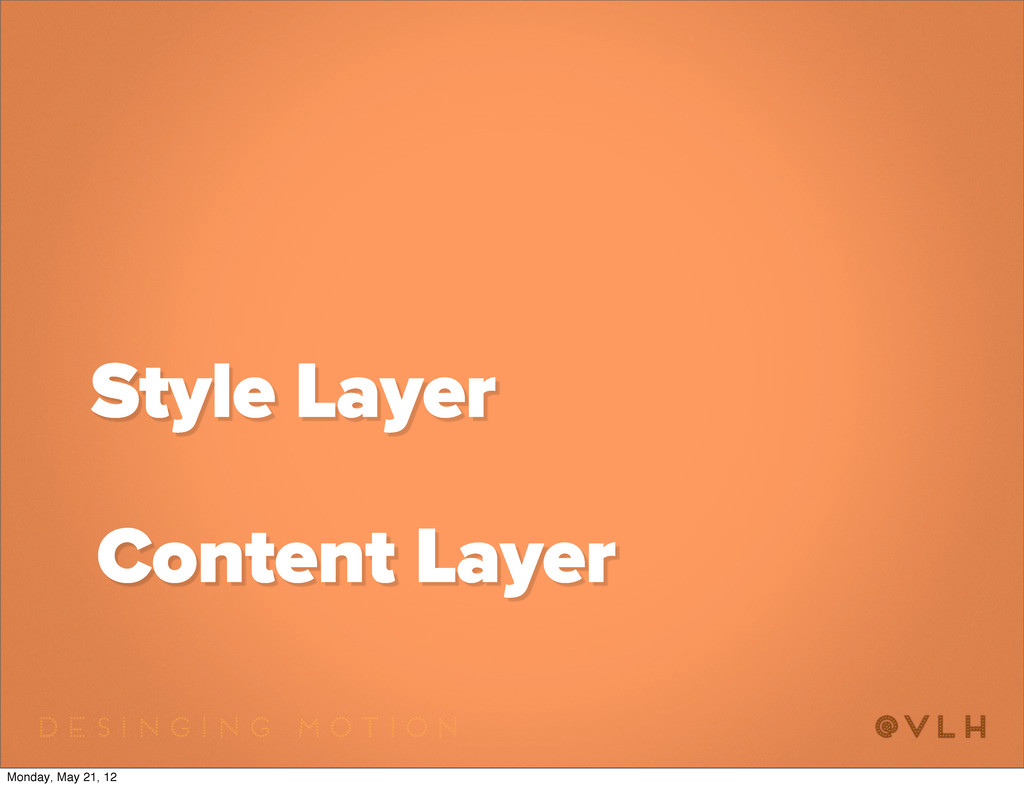 Content Layer Style Layer Monday, May 21, 12