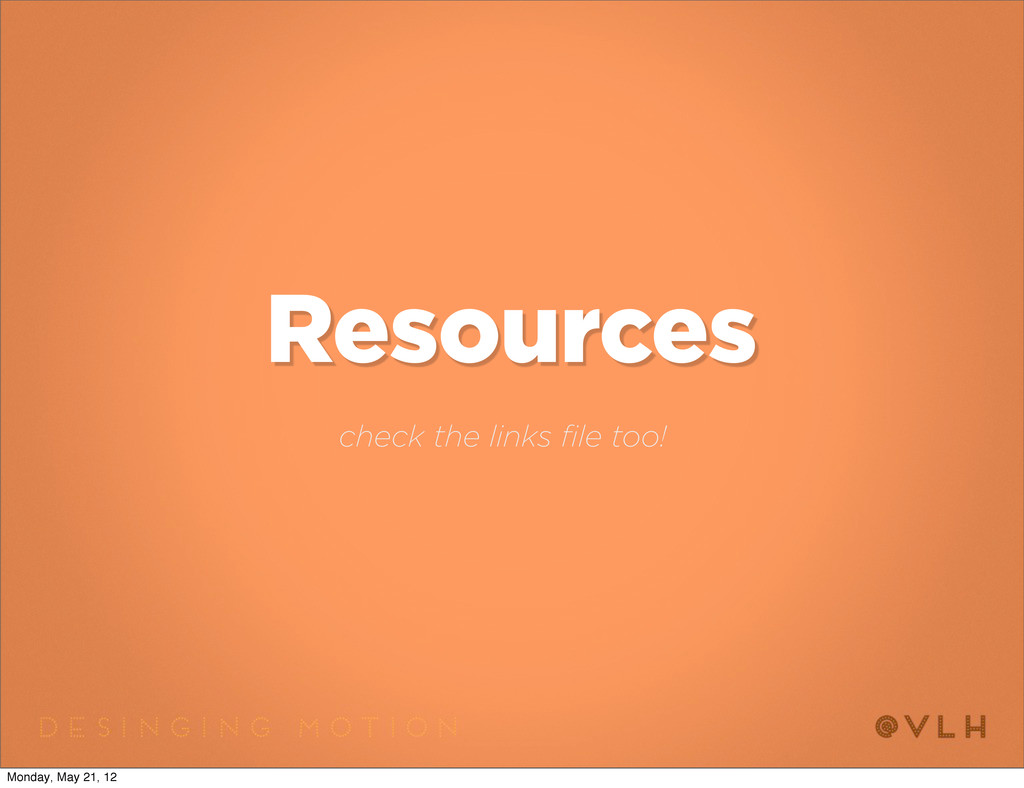 Resources check the links file too! Monday, May...