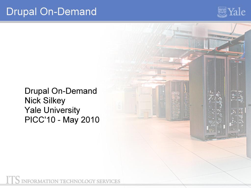 Drupal On-Demand Drupal On-Demand Nick Silkey Y...