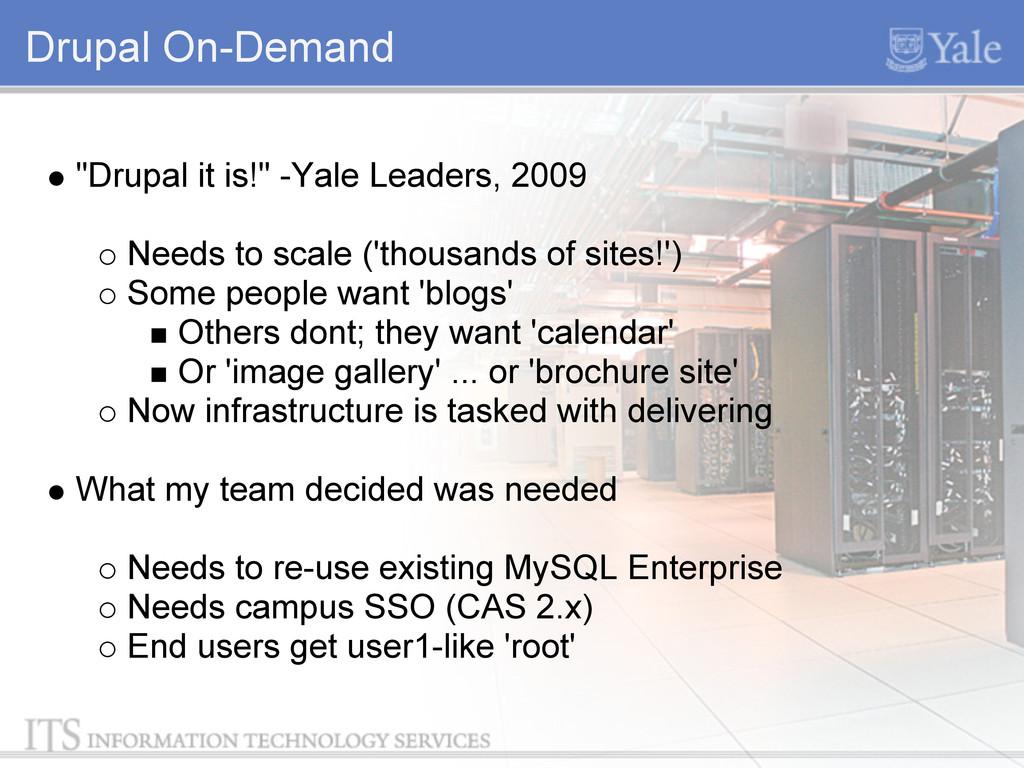 """Drupal On-Demand """"Drupal it is!"""" -Yale Leaders,..."""