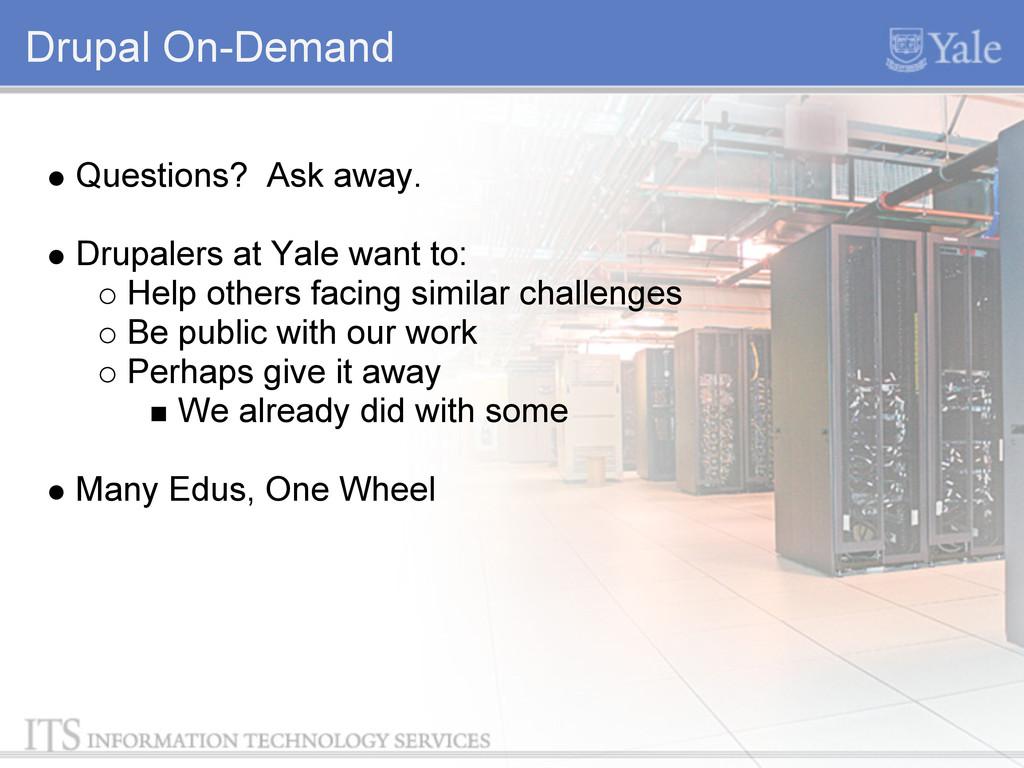 Drupal On-Demand Questions? Ask away. Drupalers...