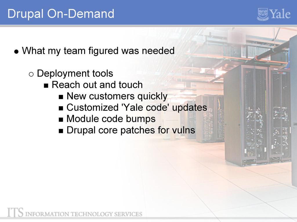 Drupal On-Demand What my team figured was neede...