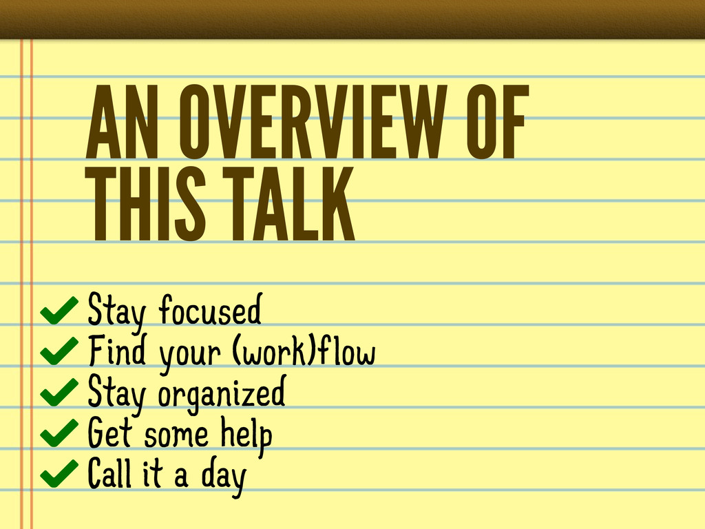 AN OVERVIEW OF THIS TALK Stay focused Find your...