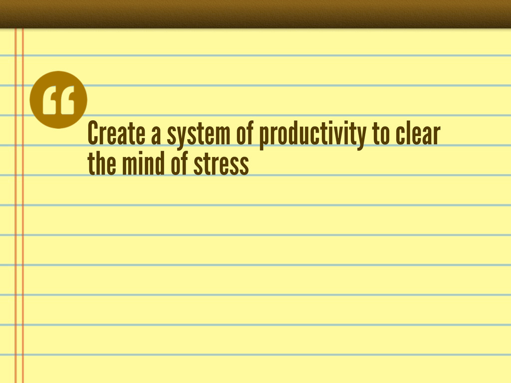 Create a system of productivity to clear the mi...