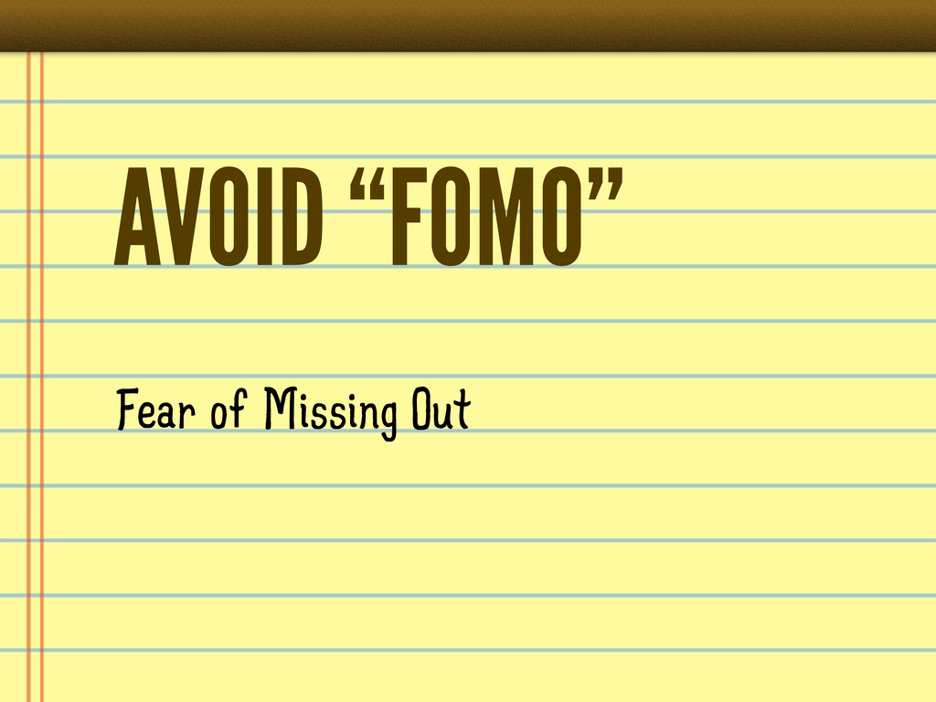 "AVOID ""FOMO"" Fear of Missing Out"