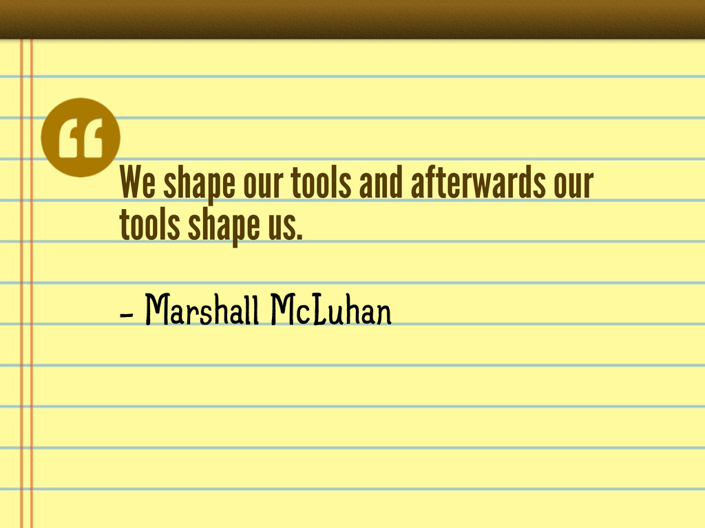 We shape our tools and afterwards our tools sha...