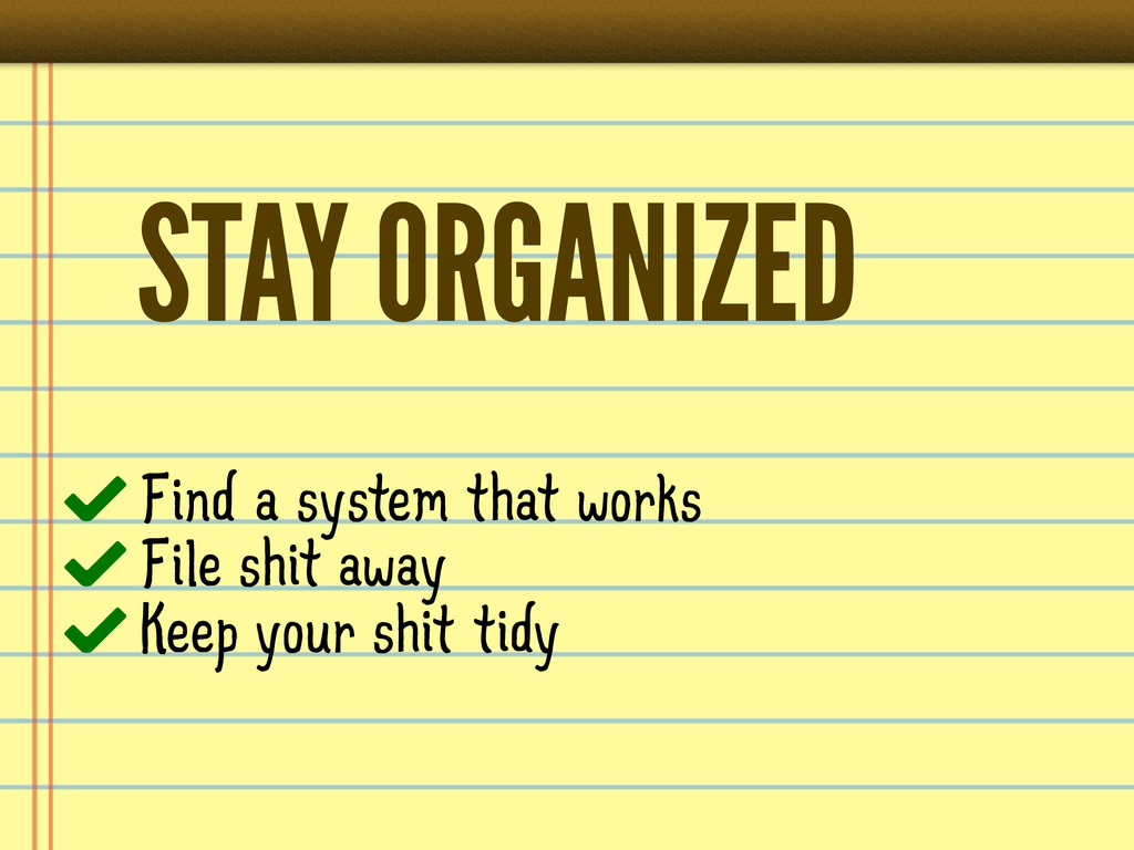 STAY ORGANIZED Find a system that works File sh...