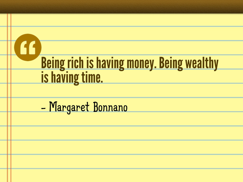 Being rich is having money. Being wealthy is ha...