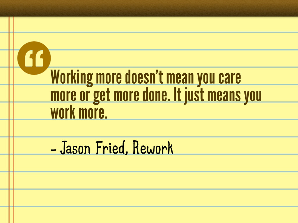 Working more doesn't mean you care more or get ...