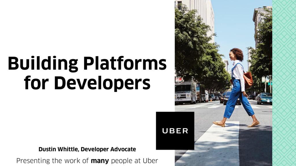 Building Platforms for Developers Dustin Whittl...
