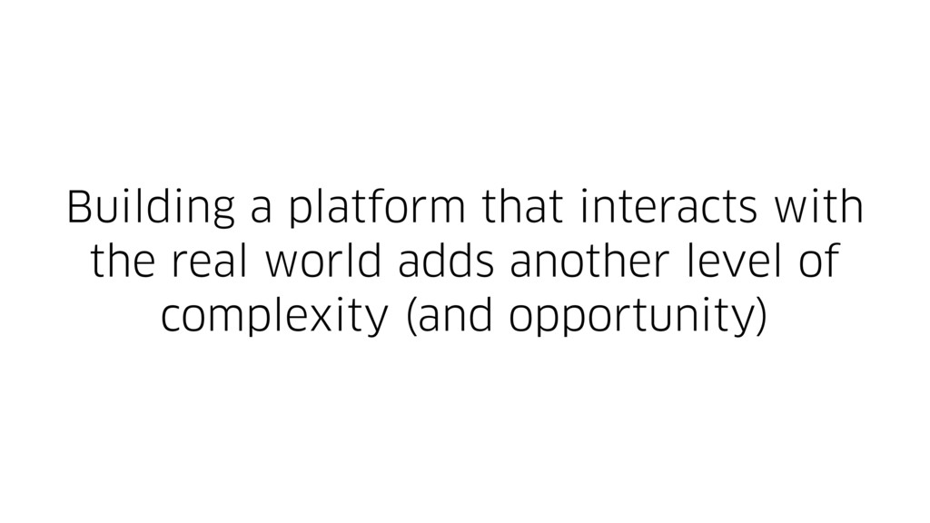 Building a platform that interacts with the rea...