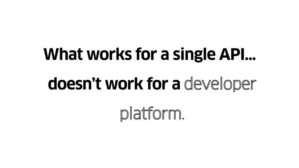 What works for a single API… doesn't work for a...