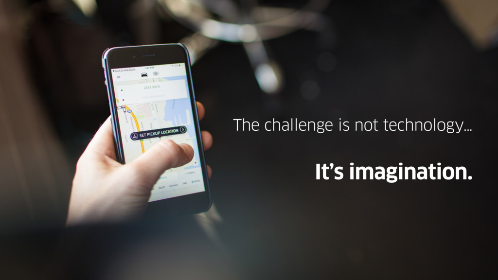 The challenge is not technology… It's imaginati...