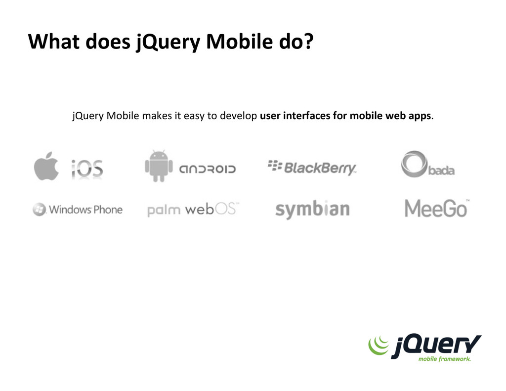 What does jQuery Mobile do?  jQuery Mob...
