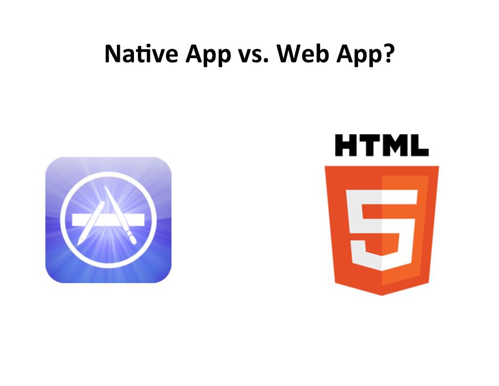 Na5ve App vs. Web App?