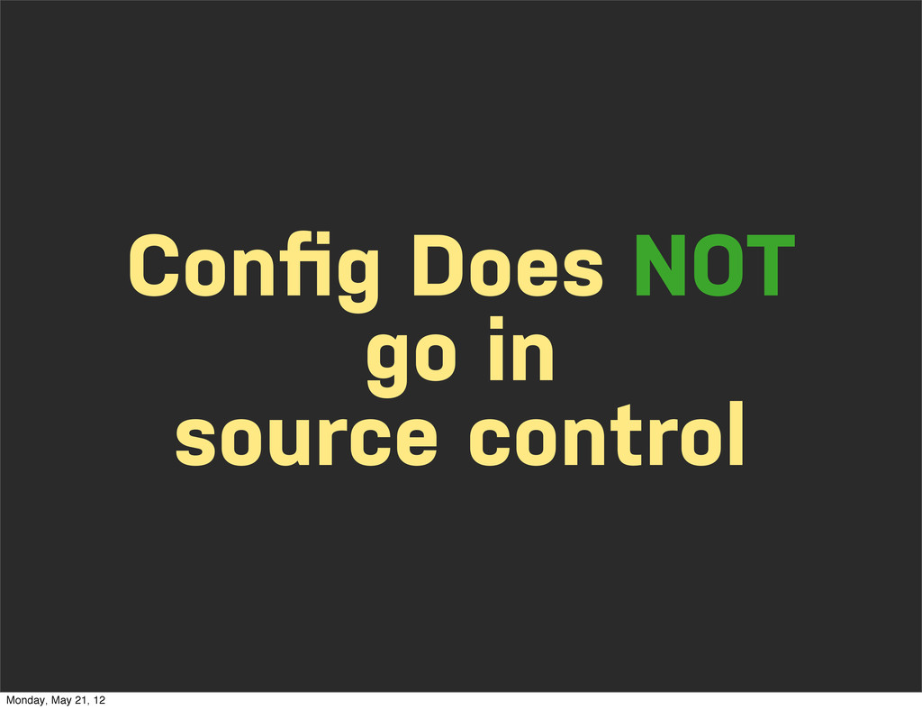 Config Does NOT go in source control Monday, May...