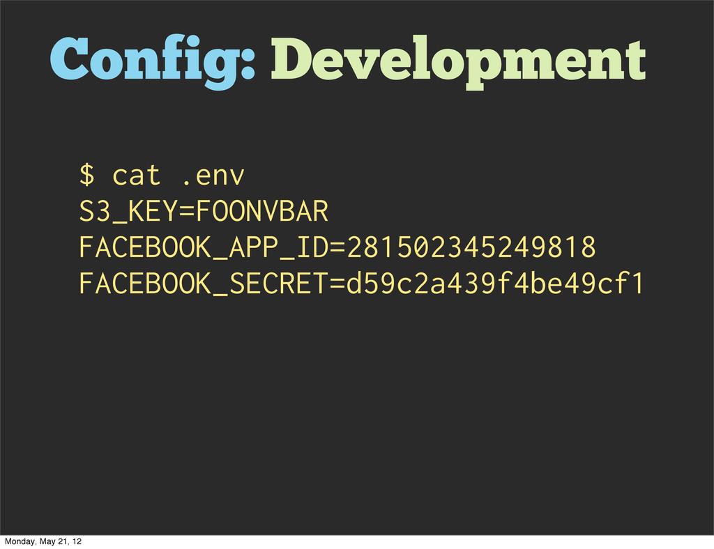 Config: Development $ cat .env S3_KEY=FOONVBAR ...