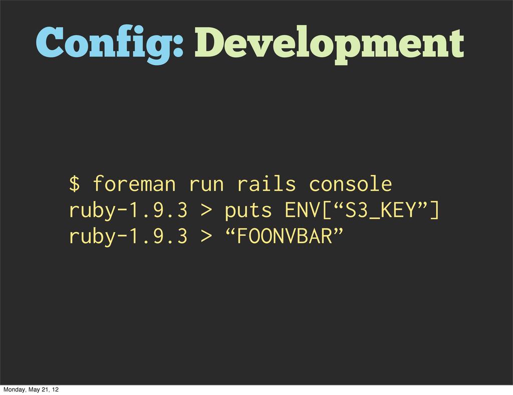 Config: Development $ foreman run rails console...