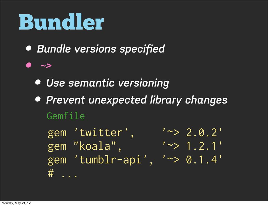 Bundler • Bundle versions specified • ~> • Use s...
