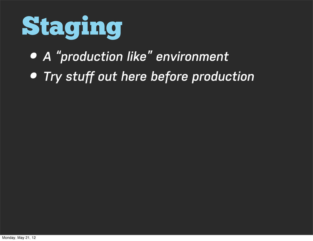 """Staging • A """"production like"""" environment • Try..."""