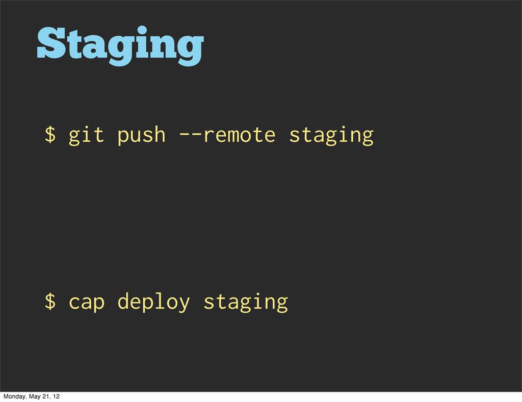Staging $ git push --remote staging $ cap deplo...
