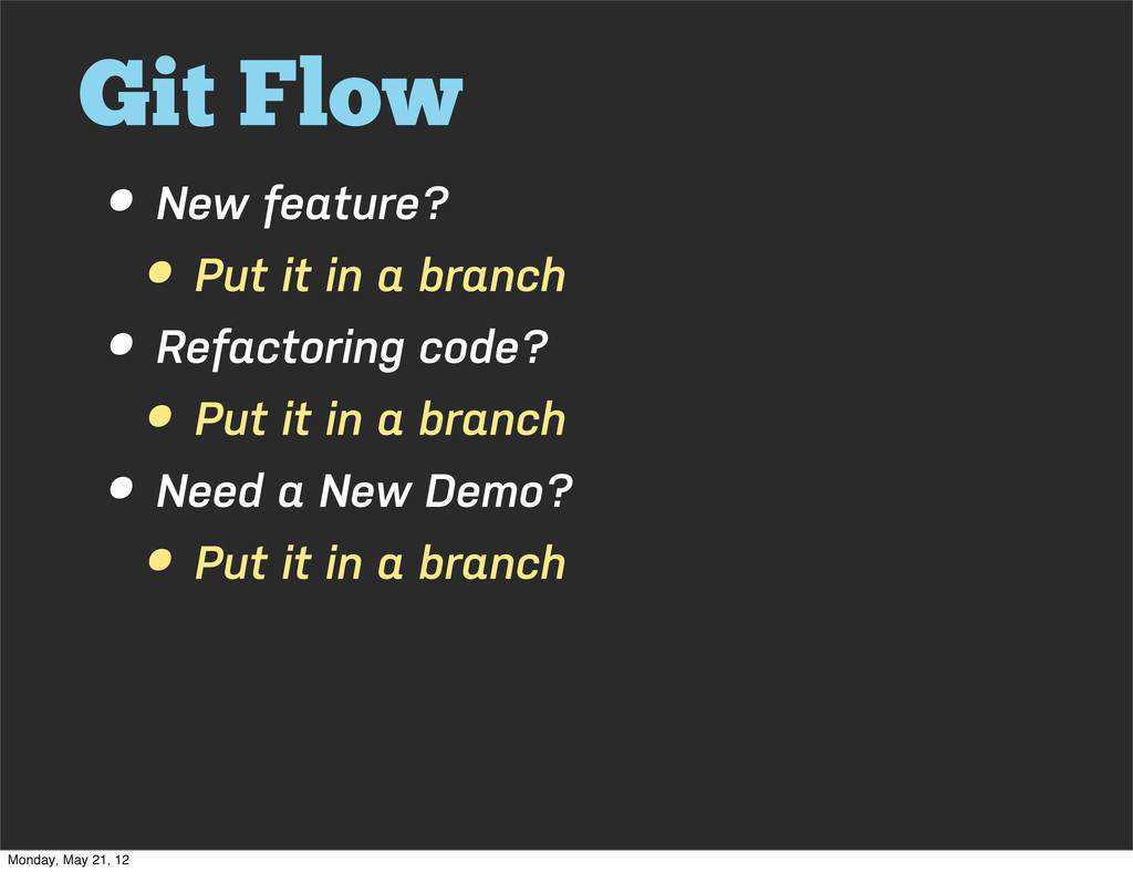 Git Flow • New feature? • Put it in a branch • ...