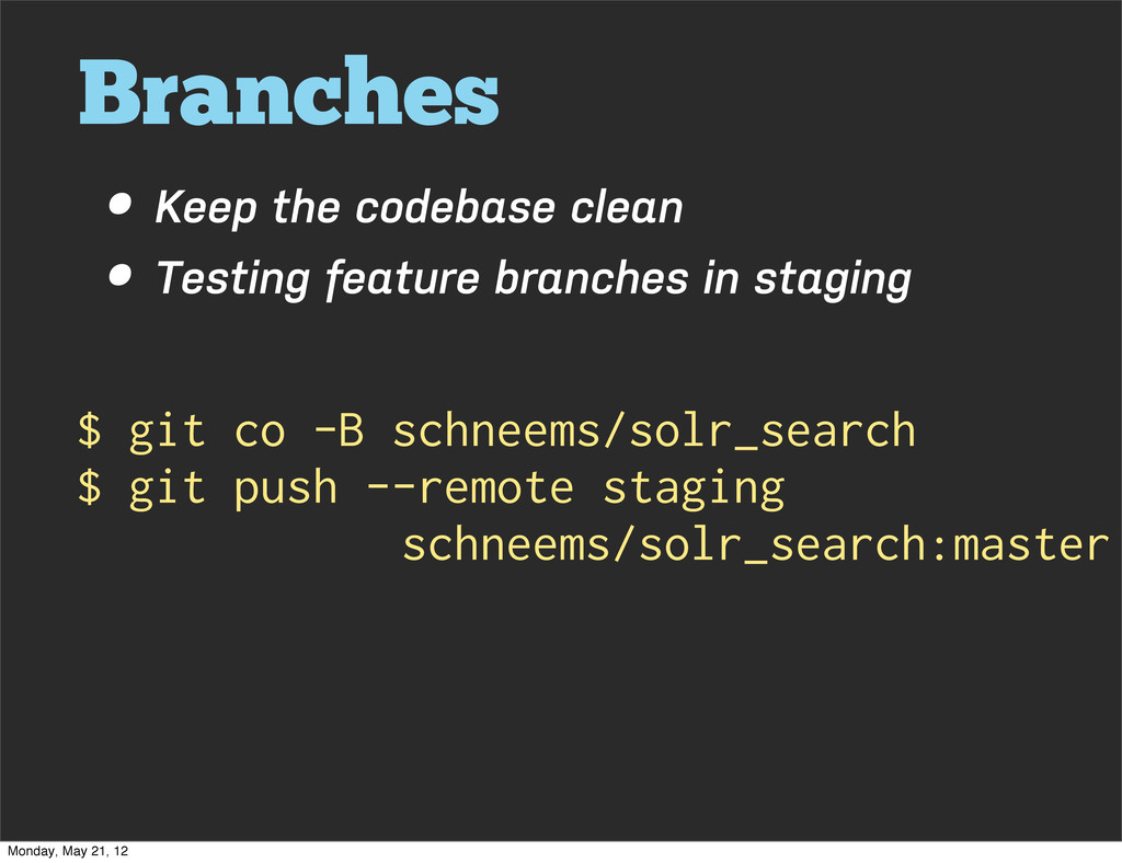 Branches • Keep the codebase clean • Testing fe...