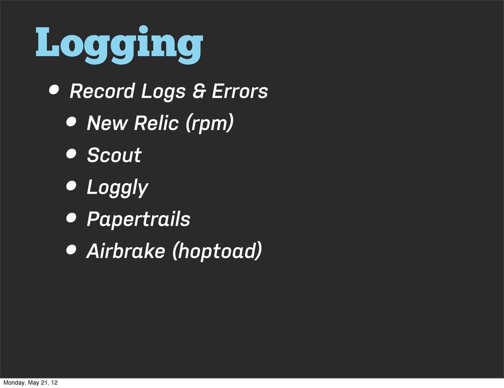 Logging • Record Logs & Errors • New Relic (rpm...