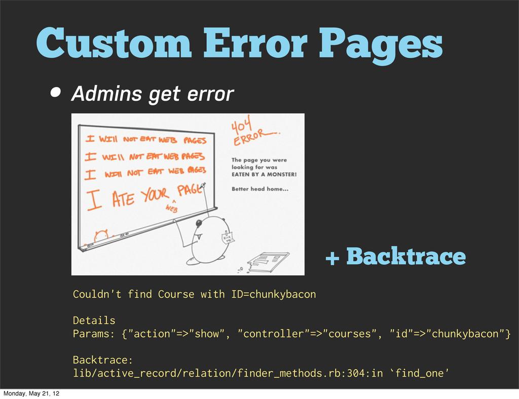 Custom Error Pages • Admins get error + Backtra...