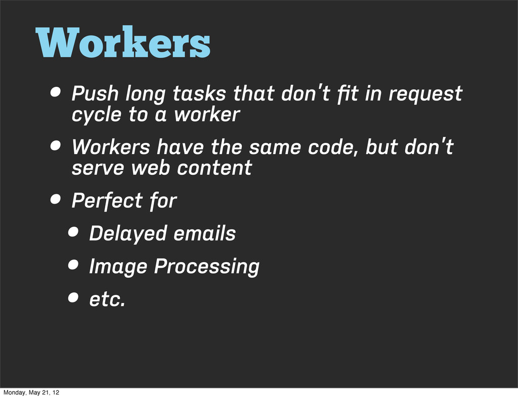 Workers • Push long tasks that don't fit in requ...