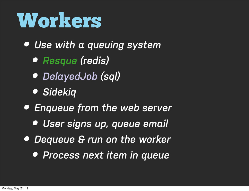 Workers • Use with a queuing system • Resque (r...