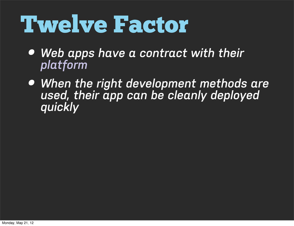 Twelve Factor • Web apps have a contract with t...