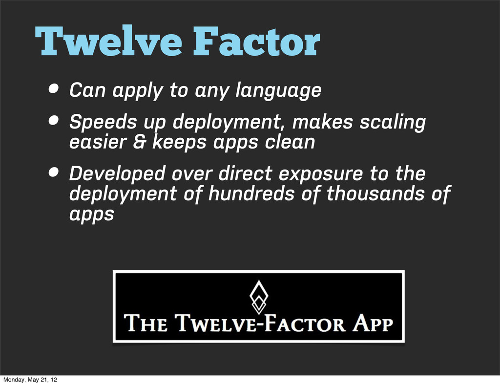 Twelve Factor • Can apply to any language • Spe...
