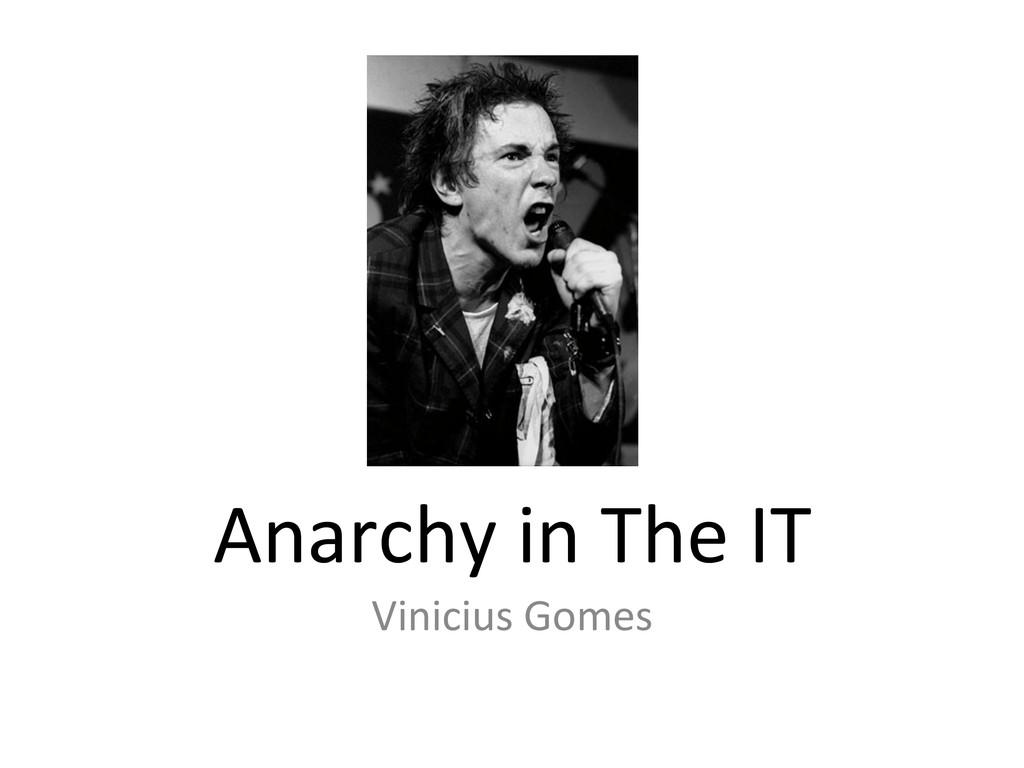 Anarchy in The IT  Vinicius Gome...