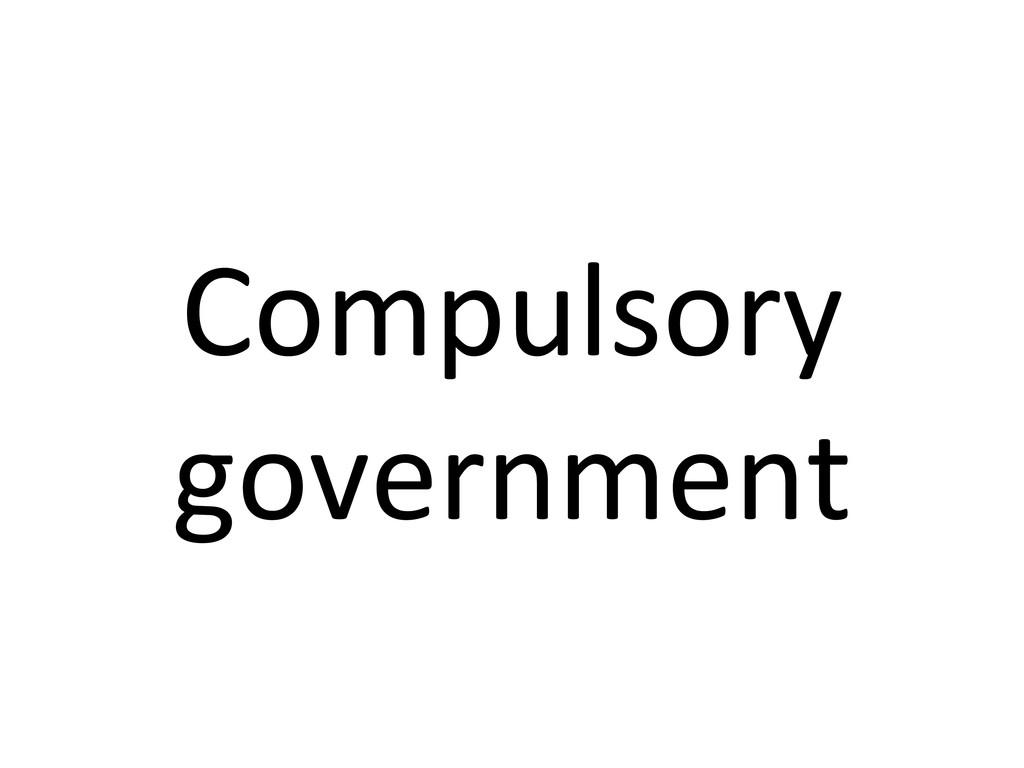 Compulsory  government