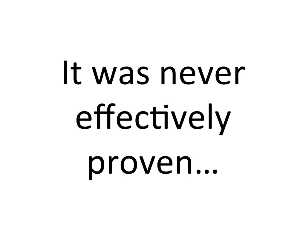 It was never  effec7vely  proven…