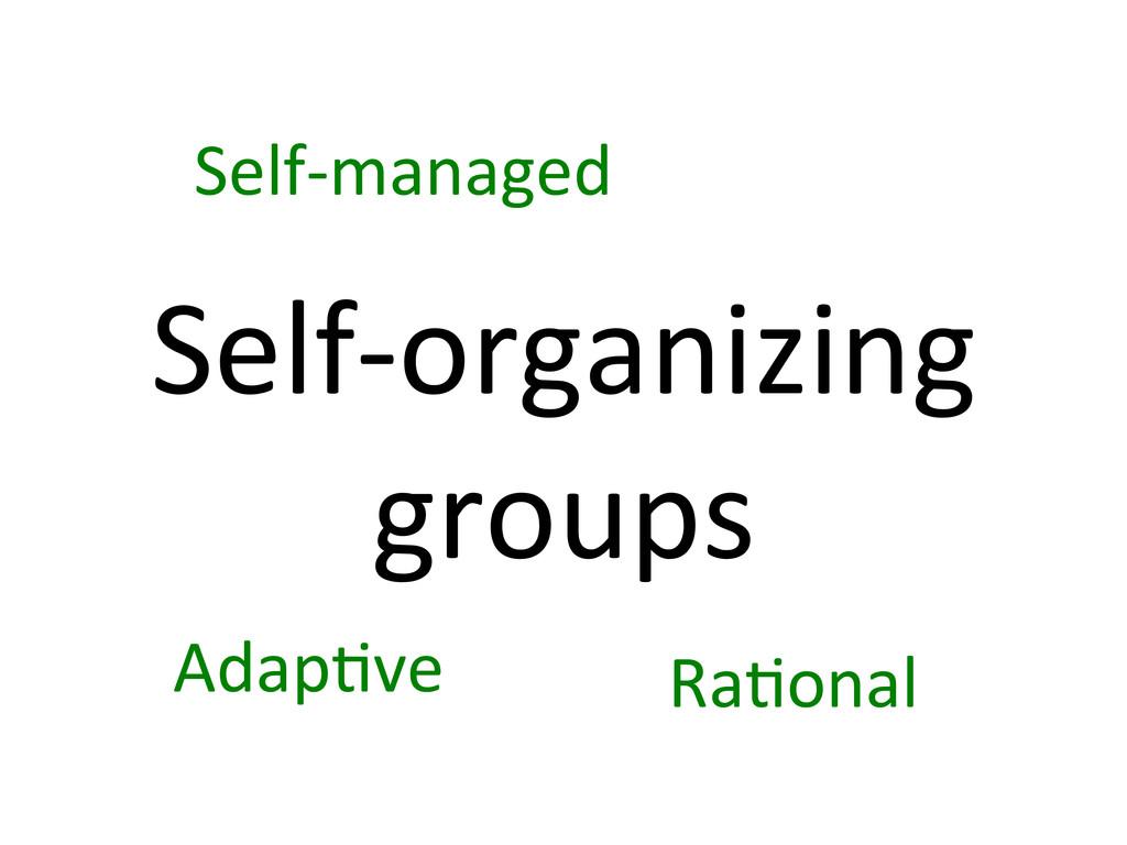 Self-‐organizing  groups  Self-‐managed...