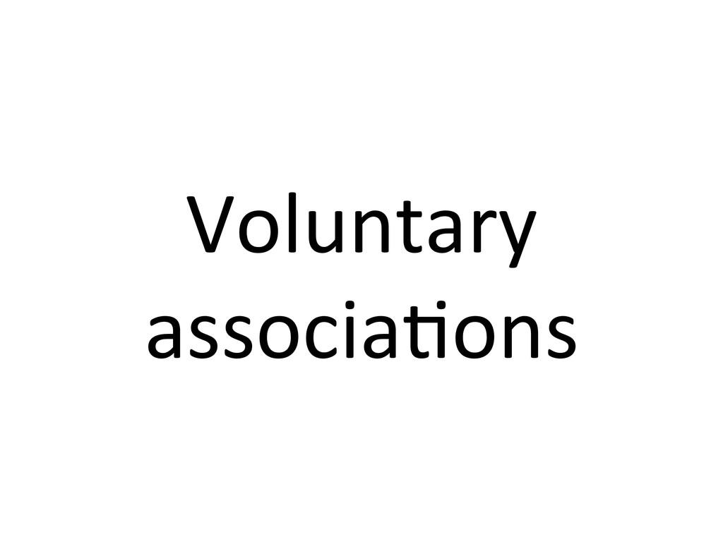 Voluntary  associa7ons