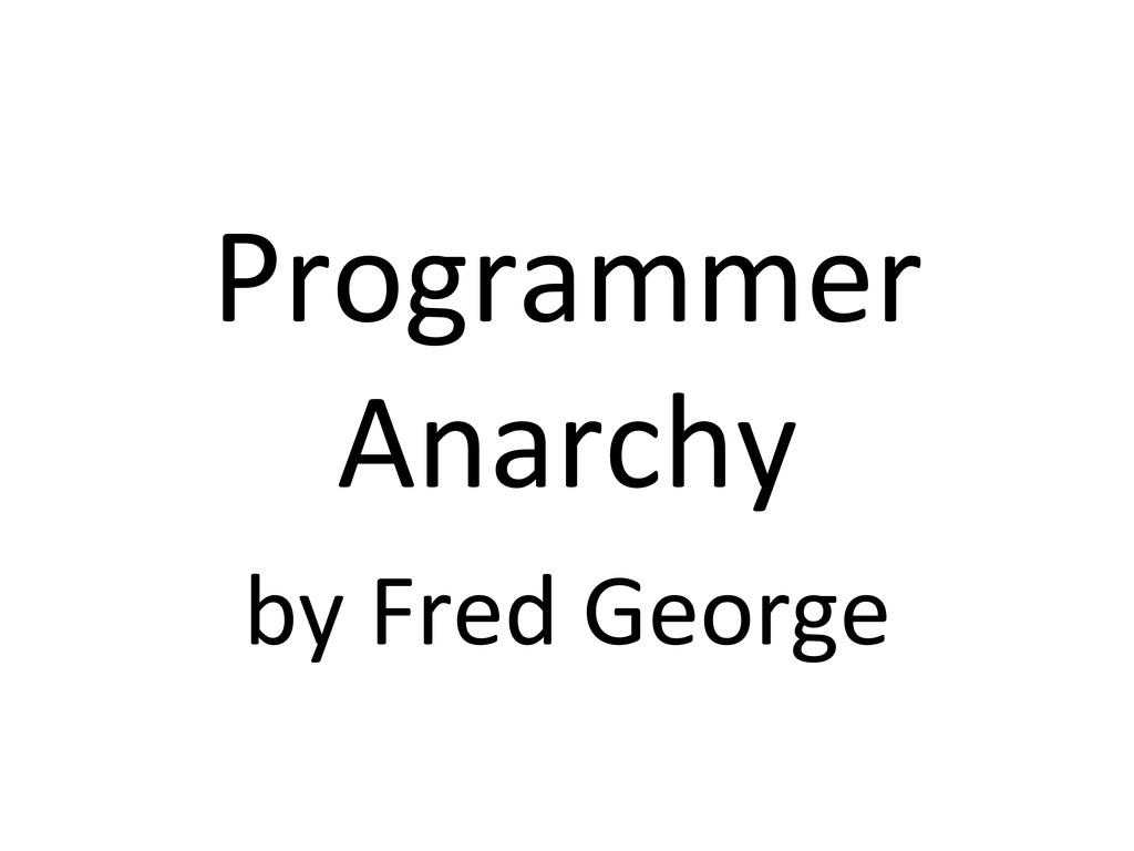 Programmer  Anarchy  by Fred George...