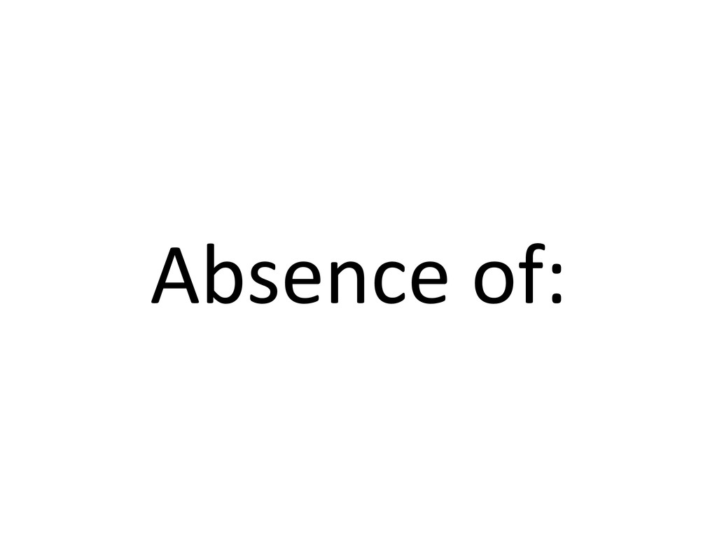 Absence of:
